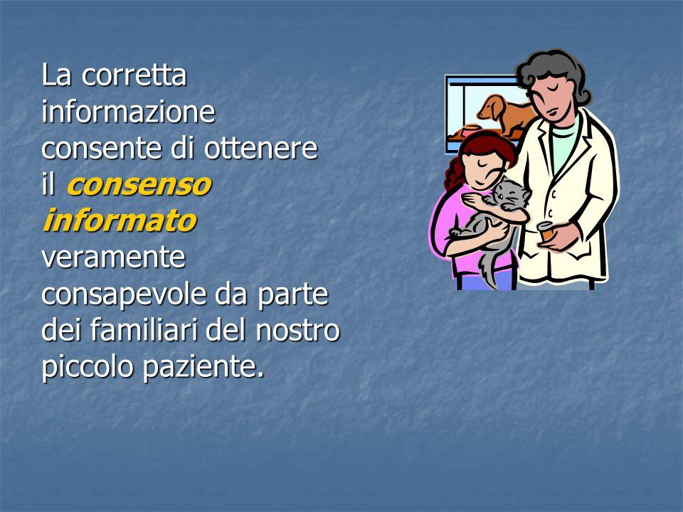 La corretta informazione consente di ottenere il consenso informato veramente consapevole da parte dei familiari del nostro piccolo paziente.