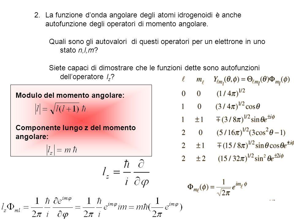 La funzione d'onda angolare degli atomi idrogenoidi è anche autofunzione degli operatori di momento angolare.