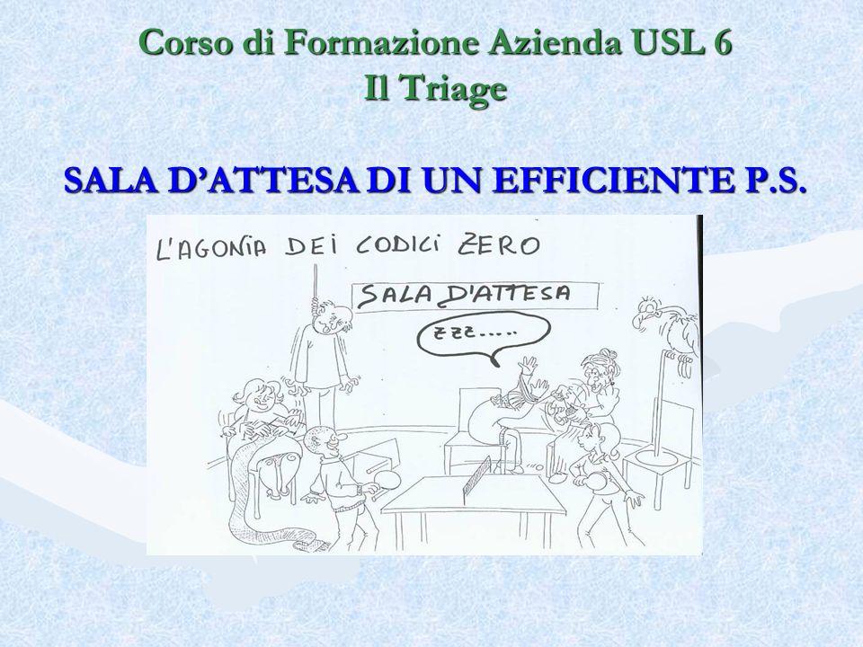 Corso di Formazione Azienda USL 6 Il Triage SALA D'ATTESA DI UN EFFICIENTE P.S.