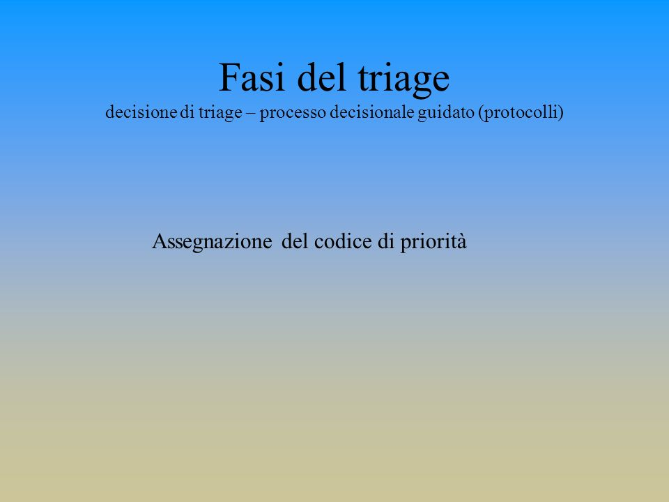 Fasi del triage decisione di triage – processo decisionale guidato (protocolli)