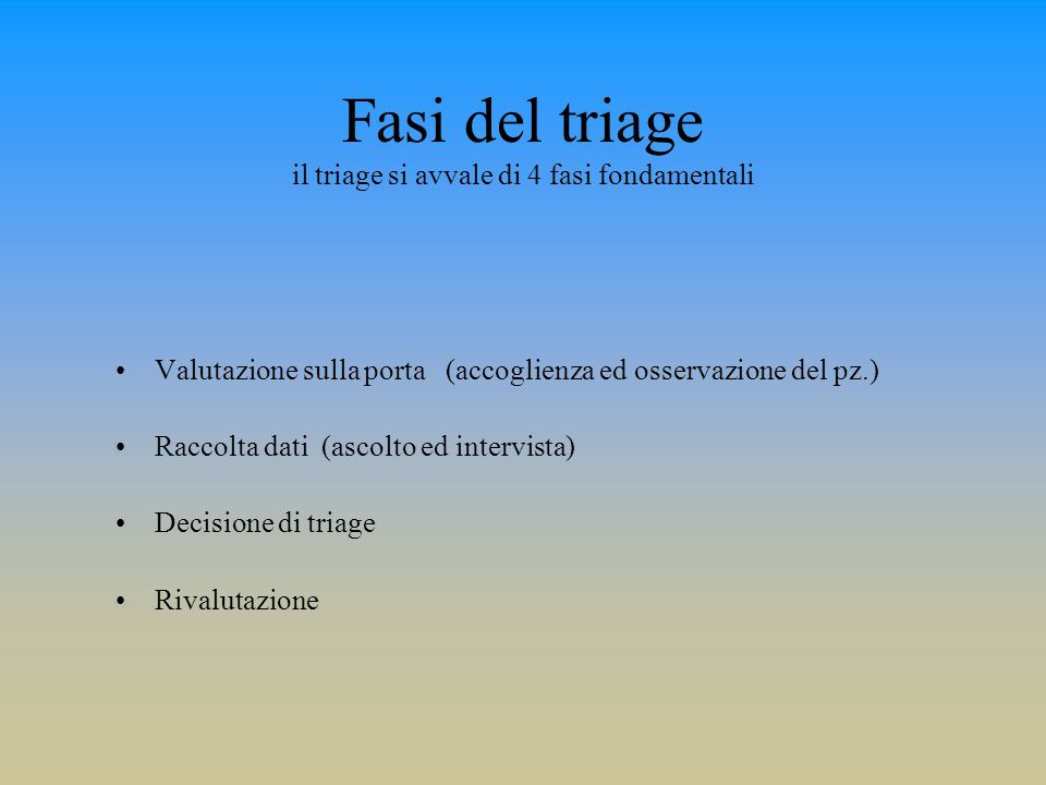 Fasi del triage il triage si avvale di 4 fasi fondamentali