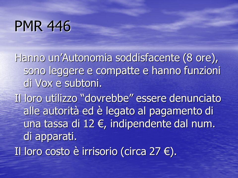 PMR 446 Hanno un'Autonomia soddisfacente (8 ore), sono leggere e compatte e hanno funzioni di Vox e subtoni.