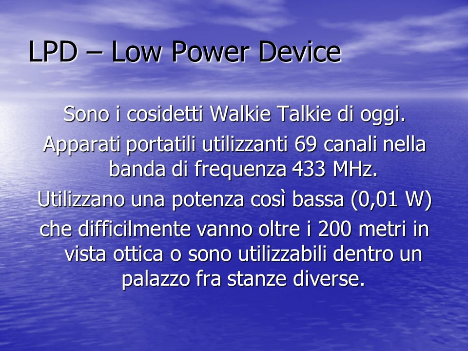 LPD – Low Power Device Sono i cosidetti Walkie Talkie di oggi.