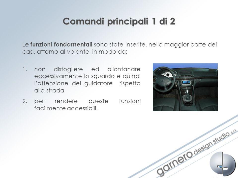 Comandi principali 1 di 2 Le funzioni fondamentali sono state inserite, nella maggior parte dei casi, attorno al volante, in modo da: