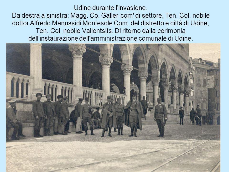 Udine durante l invasione. Da destra a sinistra: Magg. Co