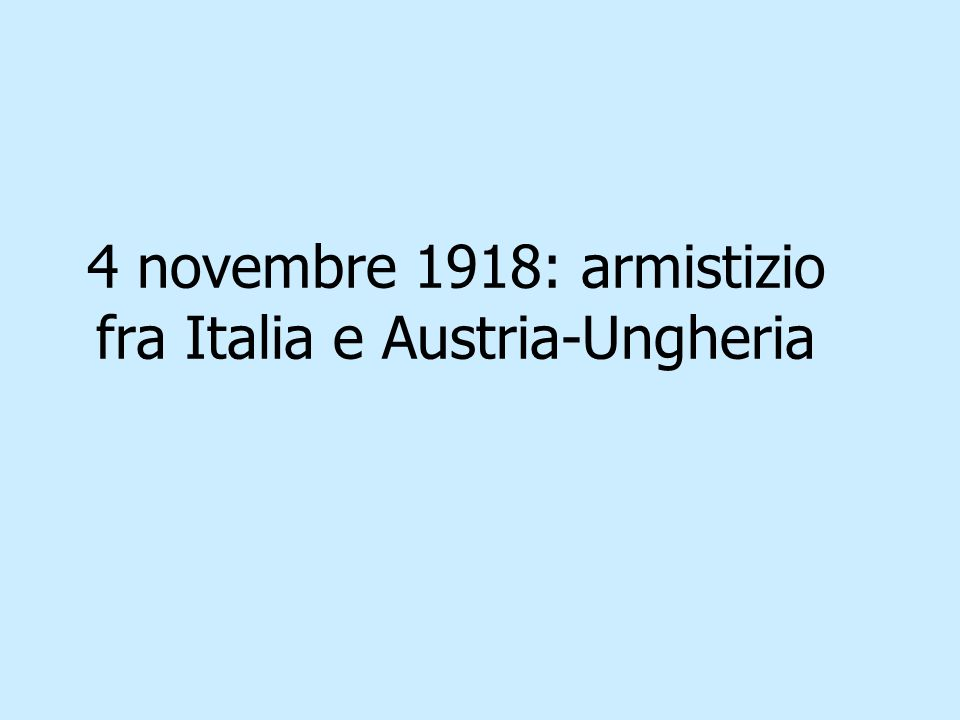 4 novembre 1918: armistizio fra Italia e Austria-Ungheria