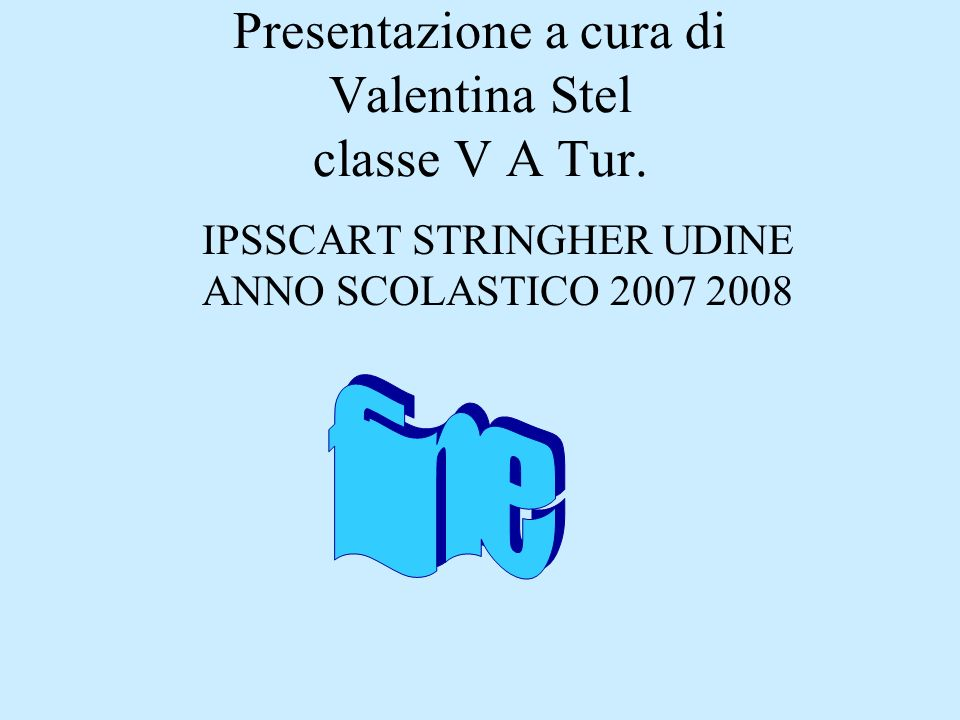 Presentazione a cura di Valentina Stel classe V A Tur.