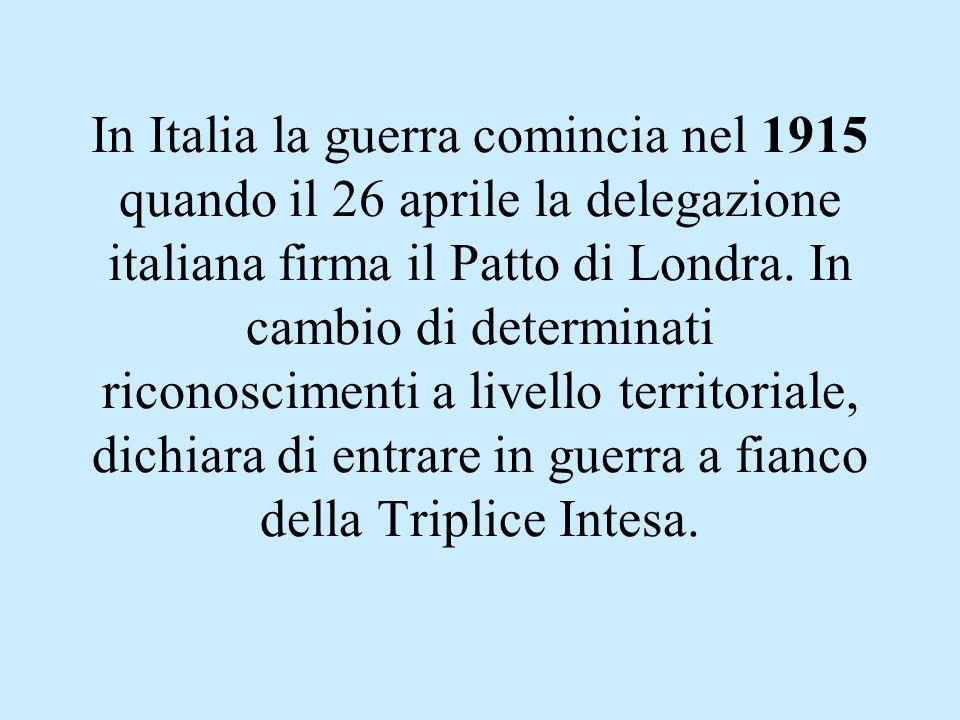 In Italia la guerra comincia nel 1915 quando il 26 aprile la delegazione italiana firma il Patto di Londra.