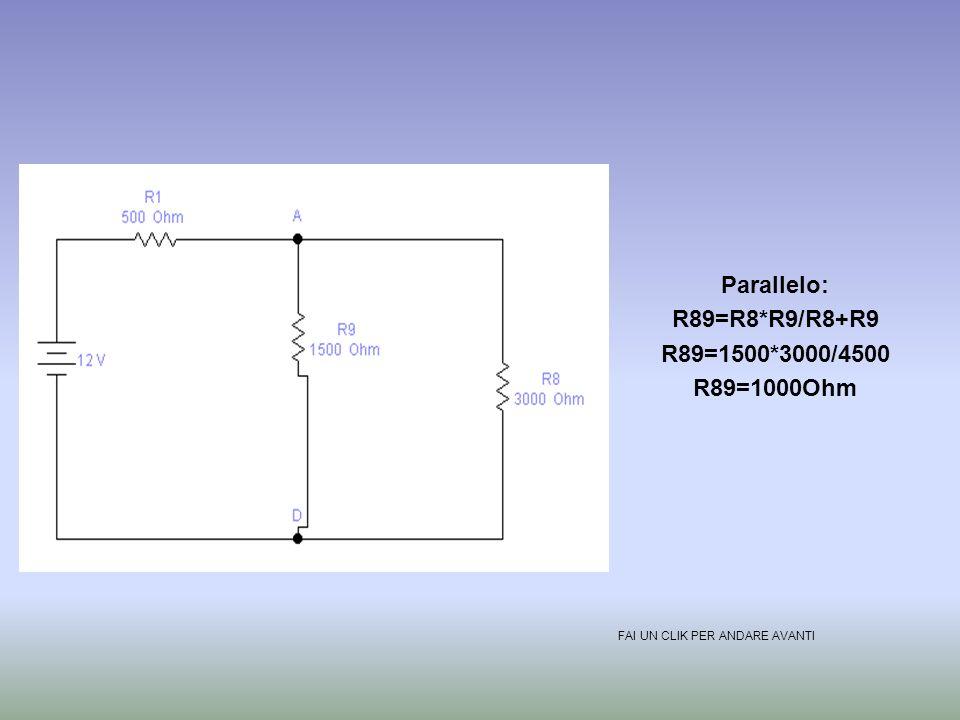 Parallelo: R89=R8*R9/R8+R9 R89=1500*3000/4500 R89=1000Ohm