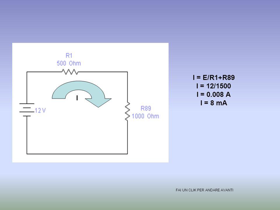I = E/R1+R89 I = 12/1500 I = 0.008 A I = 8 mA I FAI UN CLIK PER ANDARE AVANTI