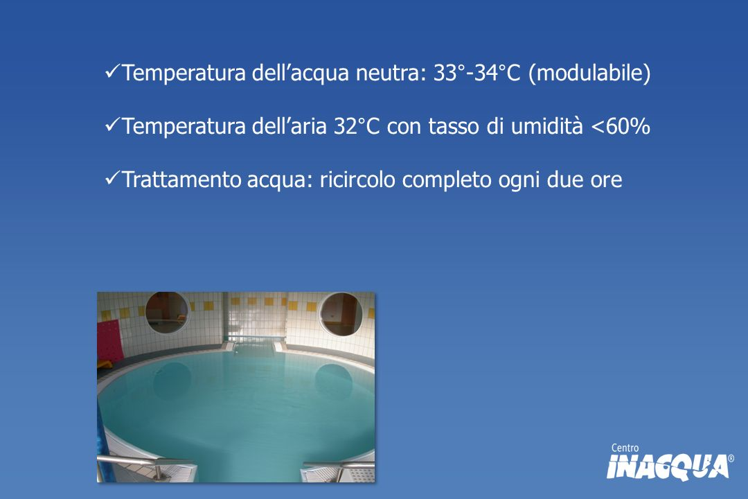 Temperatura dell'acqua neutra: 33°-34°C (modulabile)