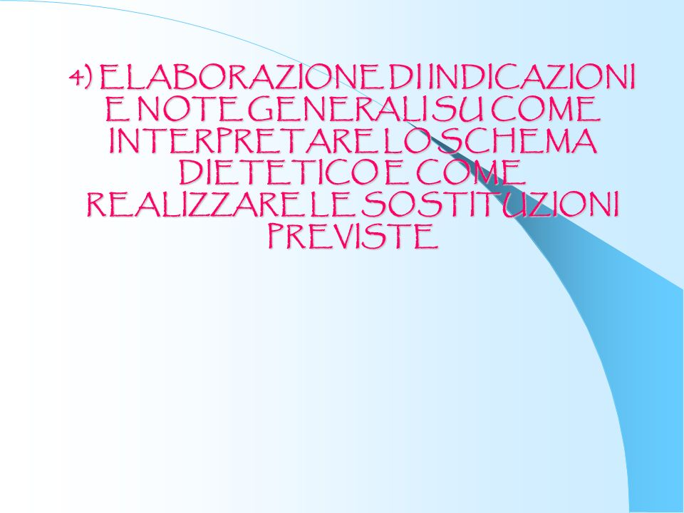 4) ELABORAZIONE DI INDICAZIONI E NOTE GENERALI SU COME INTERPRETARE LO SCHEMA DIETETICO E COME REALIZZARE LE SOSTITUZIONI PREVISTE