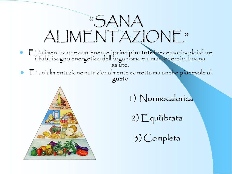 SANA ALIMENTAZIONE 1) Normocalorica 2) Equilibrata 3) Completa