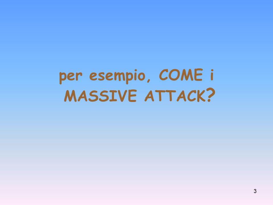 per esempio, COME i MASSIVE ATTACK