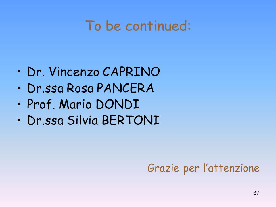 To be continued: Dr. Vincenzo CAPRINO Dr.ssa Rosa PANCERA