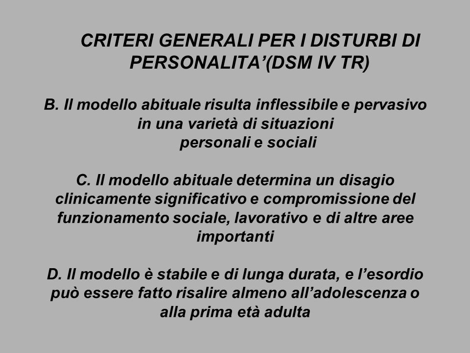 CRITERI GENERALI PER I DISTURBI DI PERSONALITA'(DSM IV TR)