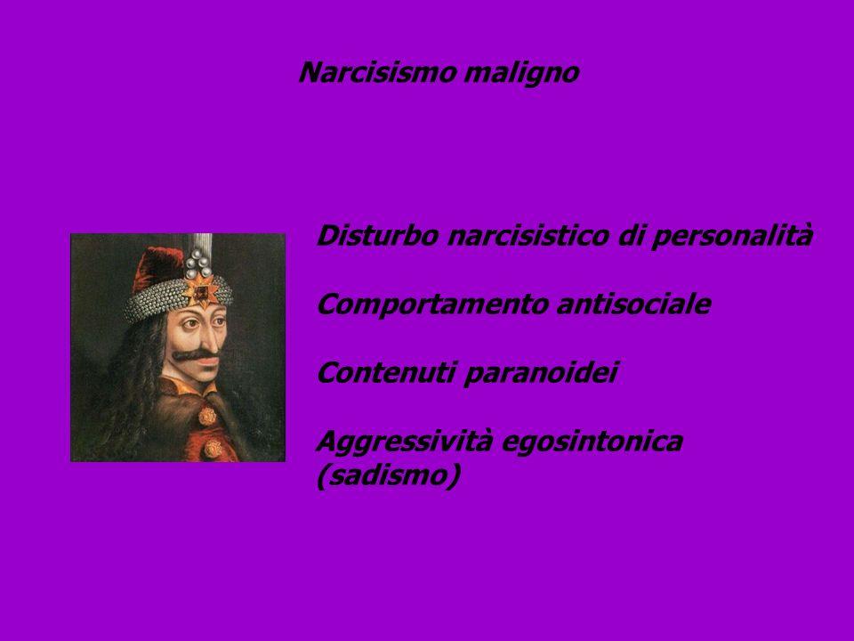 Narcisismo maligno Disturbo narcisistico di personalità. Comportamento antisociale. Contenuti paranoidei.