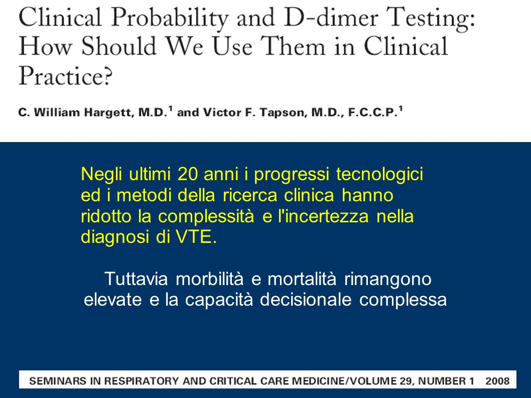 Negli ultimi 20 anni i progressi tecnologici ed i metodi della ricerca clinica hanno ridotto la complessità e l incertezza nella diagnosi di VTE.