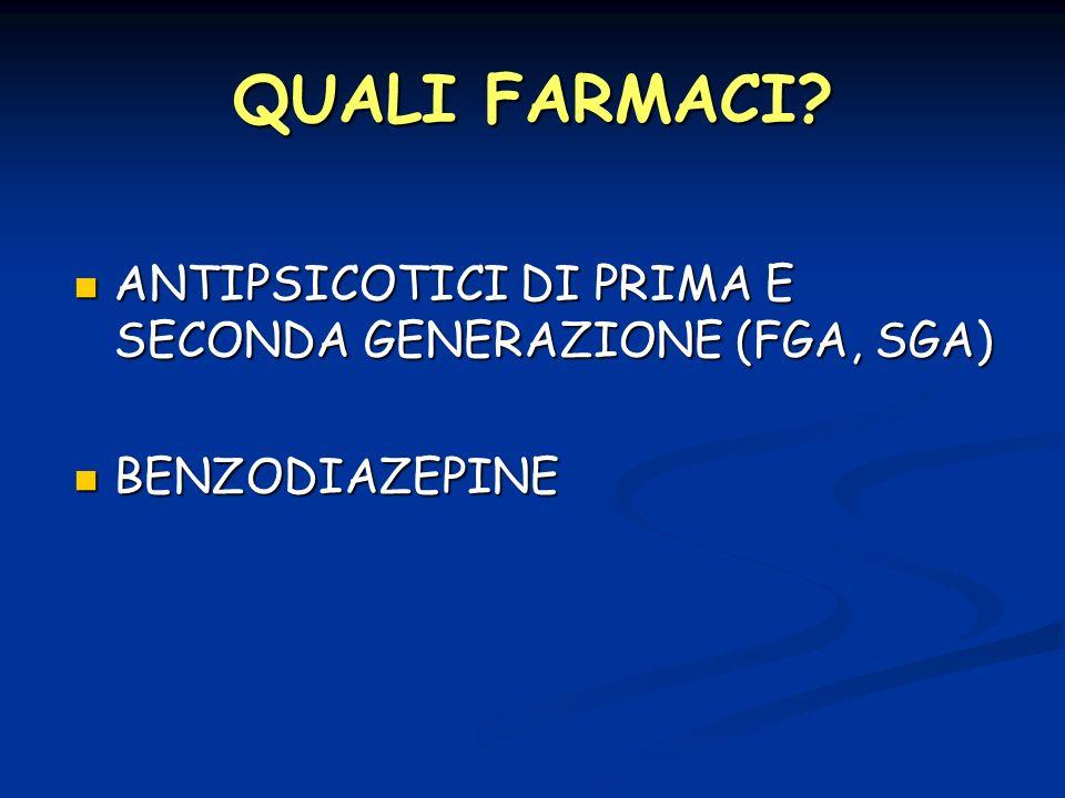 QUALI FARMACI ANTIPSICOTICI DI PRIMA E SECONDA GENERAZIONE (FGA, SGA)