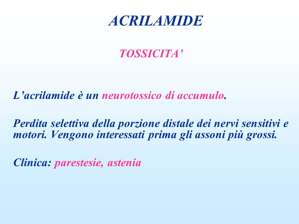 ACRILAMIDE TOSSICITA' L'acrilamide è un neurotossico di accumulo.