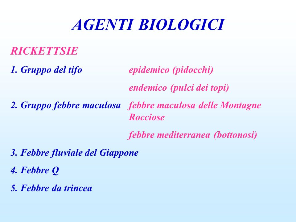 AGENTI BIOLOGICI RICKETTSIE 1. Gruppo del tifo epidemico (pidocchi)