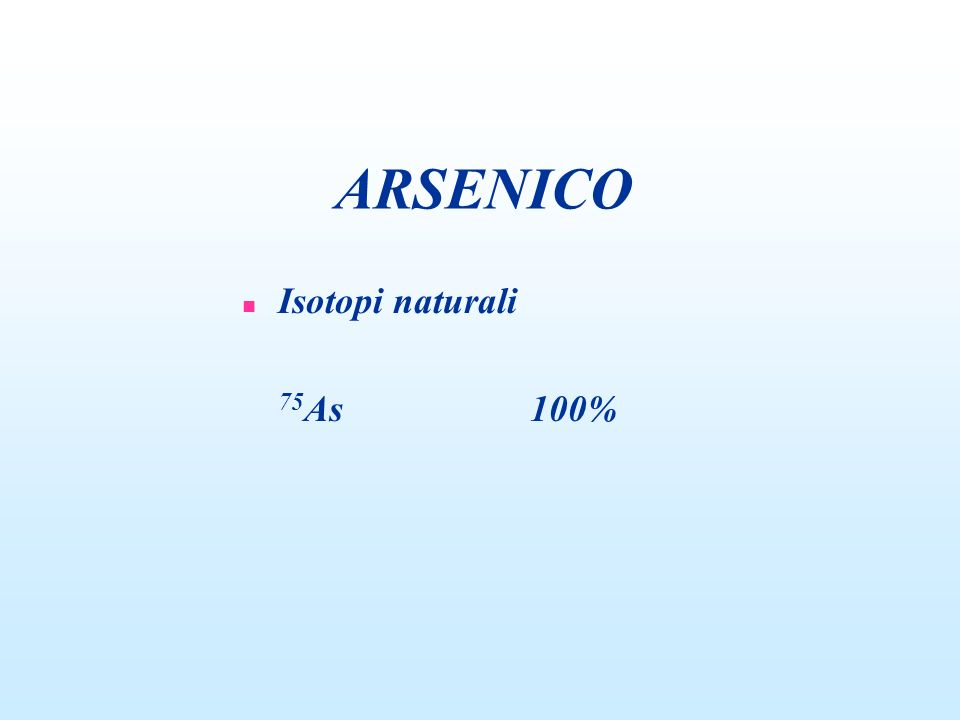 ARSENICO Isotopi naturali 75As 100%