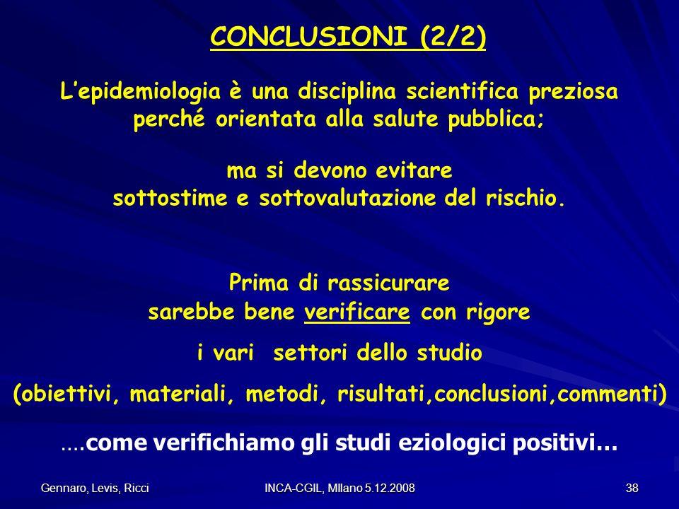 CONCLUSIONI (2/2) L'epidemiologia è una disciplina scientifica preziosa. perché orientata alla salute pubblica;
