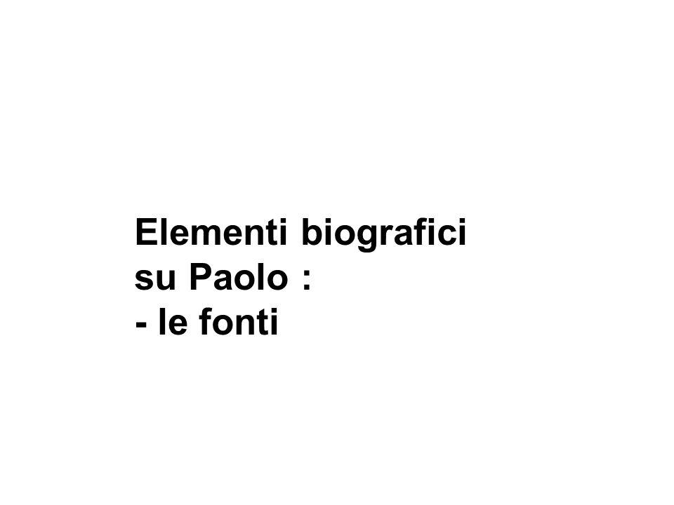 Elementi biografici su Paolo : - le fonti