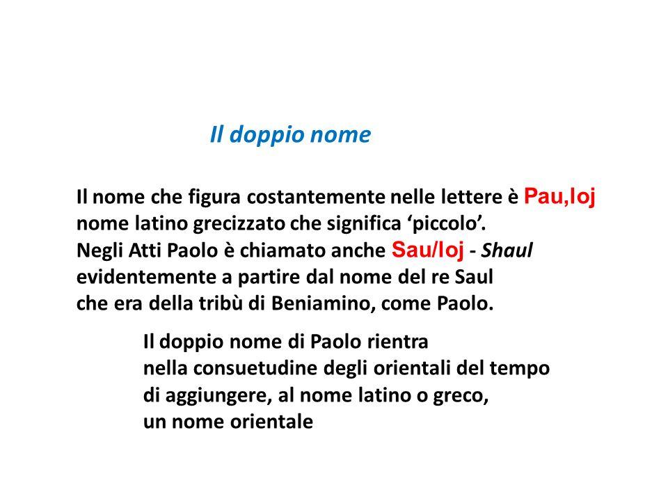 Il doppio nome Il nome che figura costantemente nelle lettere è Pau,loj nome latino grecizzato che significa 'piccolo'.