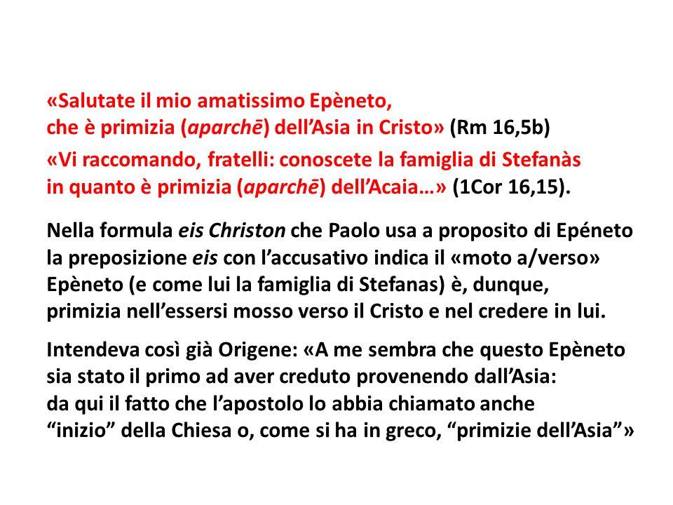 «Salutate il mio amatissimo Epèneto, che è primizia (aparchē) dell'Asia in Cristo» (Rm 16,5b) «Vi raccomando, fratelli: conoscete la famiglia di Stefanàs in quanto è primizia (aparchē) dell'Acaia…» (1Cor 16,15).