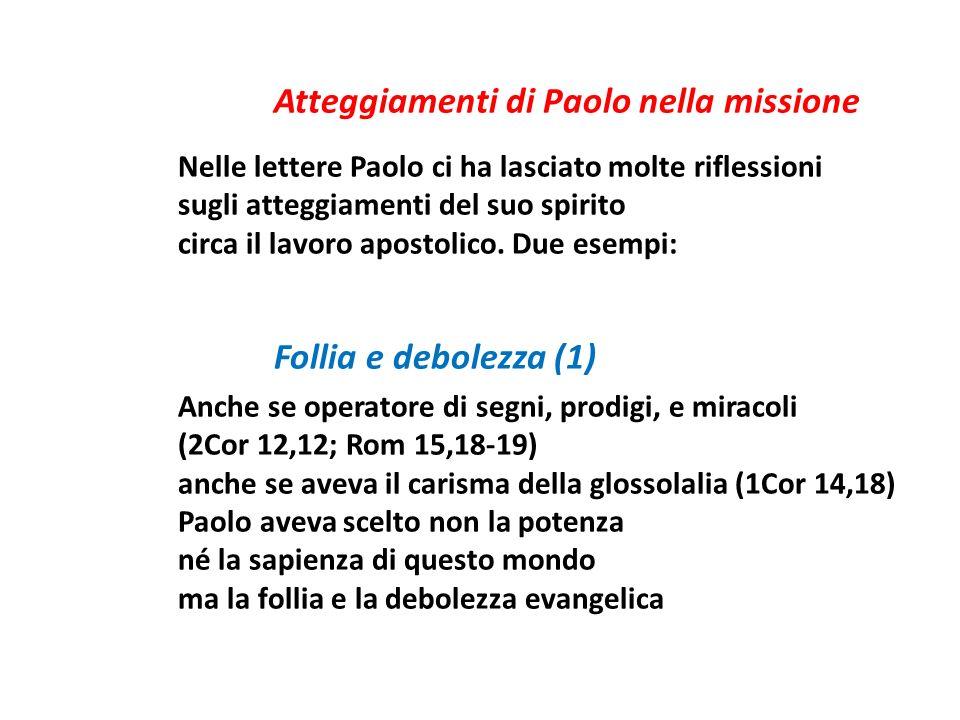 Atteggiamenti di Paolo nella missione Nelle lettere Paolo ci ha lasciato molte riflessioni sugli atteggiamenti del suo spirito circa il lavoro apostolico.