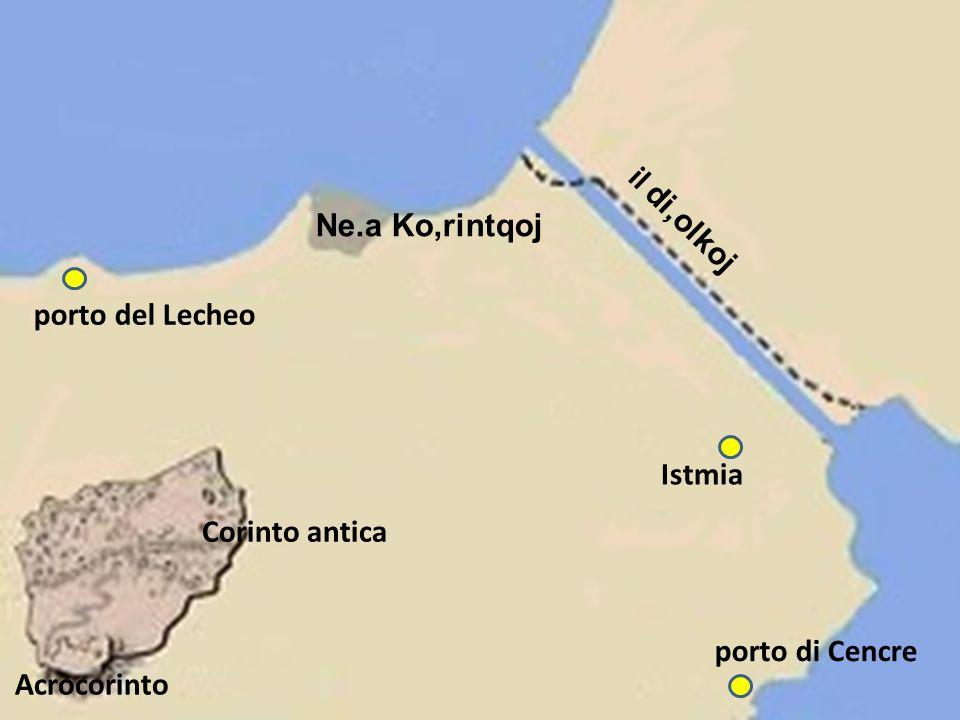 Ne.a Ko,rintqoj il di,olkoj porto del Lecheo Istmia Corinto antica porto di Cencre Acrocorinto