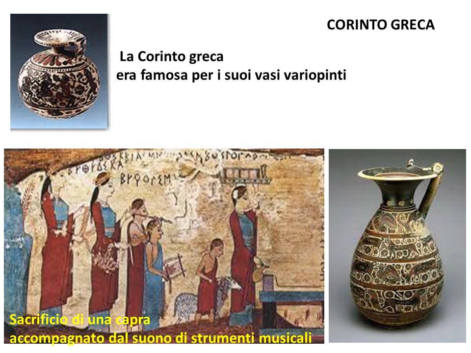 CORINTO GRECA La Corinto greca. era famosa per i suoi vasi variopinti.