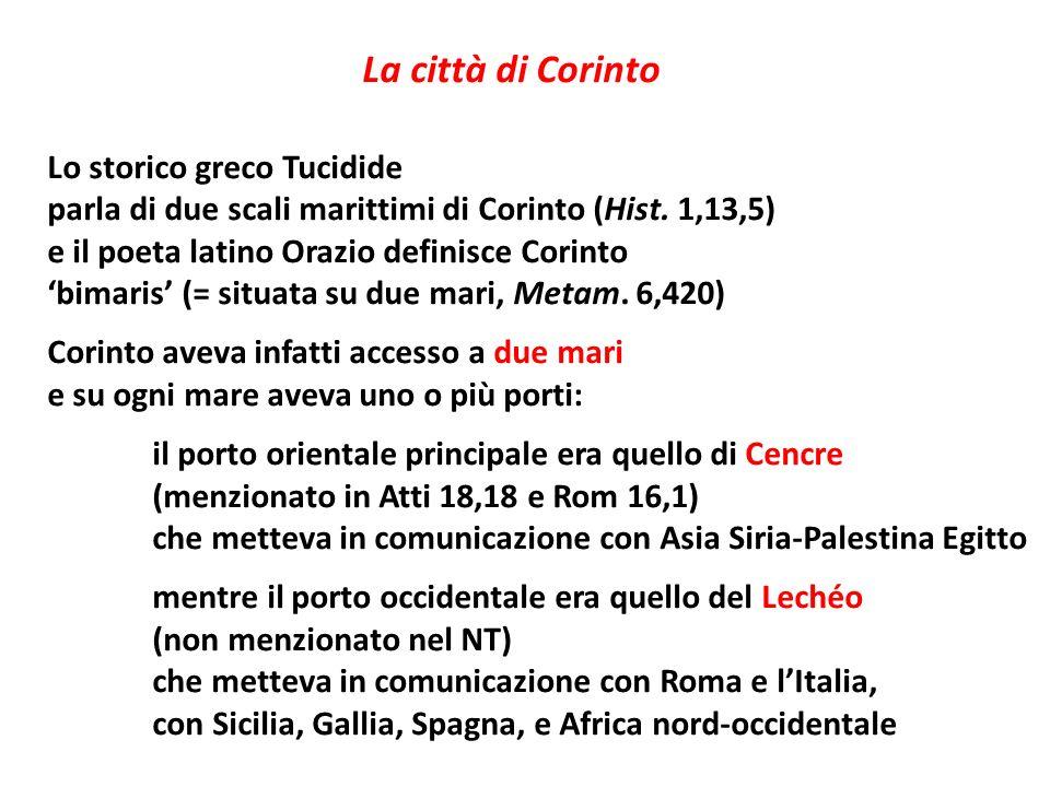 La città di Corinto Lo storico greco Tucidide. parla di due scali marittimi di Corinto (Hist. 1,13,5)