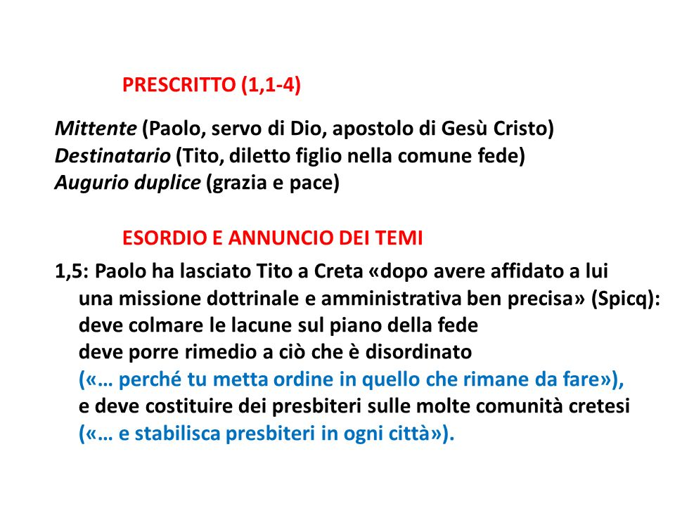 PRESCRITTO (1,1-4) Mittente (Paolo, servo di Dio, apostolo di Gesù Cristo) Destinatario (Tito, diletto figlio nella comune fede)