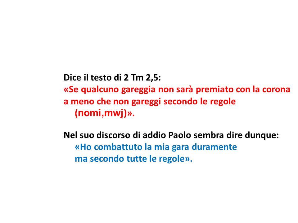 Dice il testo di 2 Tm 2,5: «Se qualcuno gareggia non sarà premiato con la corona a meno che non gareggi secondo le regole (nomi,mwj)».