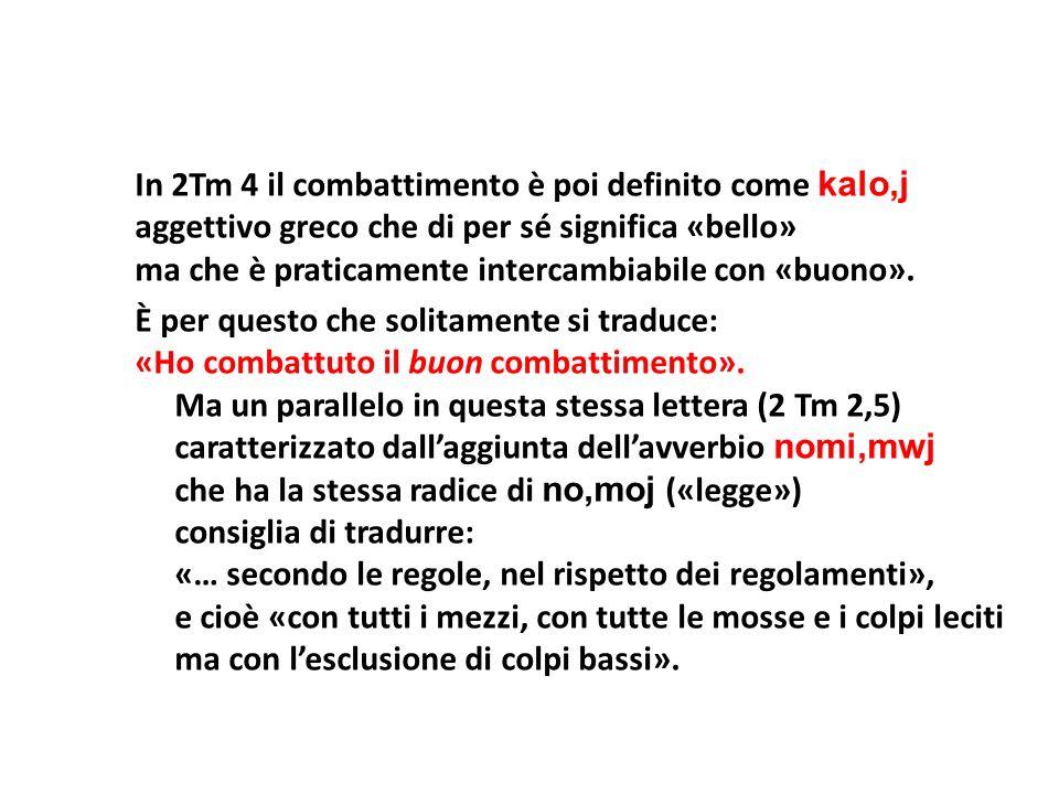 In 2Tm 4 il combattimento è poi definito come kalo,j aggettivo greco che di per sé significa «bello» ma che è praticamente intercambiabile con «buono».