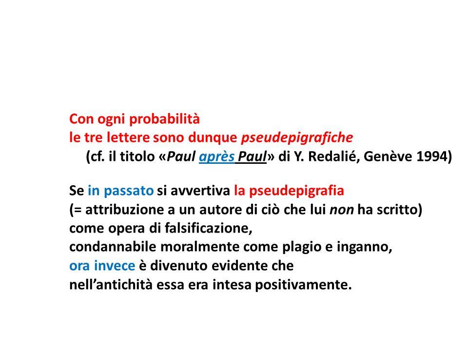 Con ogni probabilità le tre lettere sono dunque pseudepigrafiche. (cf. il titolo «Paul après Paul» di Y. Redalié, Genève 1994)