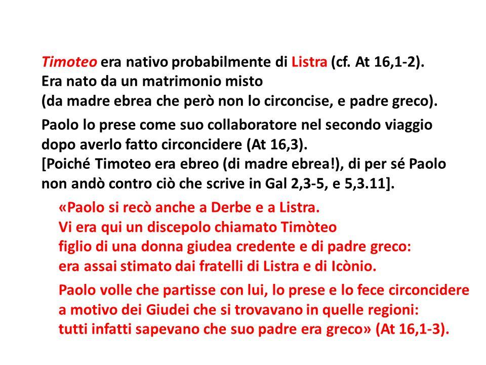 Timoteo era nativo probabilmente di Listra (cf. At 16,1-2).