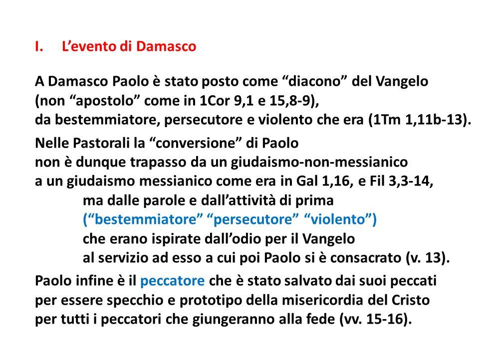 I. L'evento di Damasco A Damasco Paolo è stato posto come diacono del Vangelo. (non apostolo come in 1Cor 9,1 e 15,8-9),