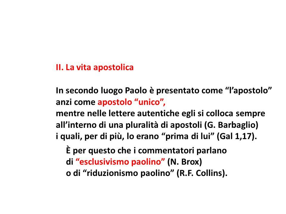 II. La vita apostolica In secondo luogo Paolo è presentato come l'apostolo anzi come apostolo unico ,