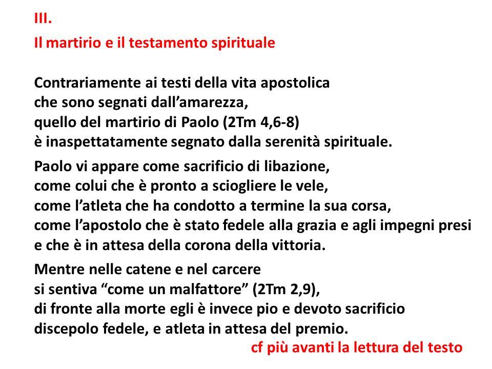 III. Il martirio e il testamento spirituale. Contrariamente ai testi della vita apostolica. che sono segnati dall'amarezza,