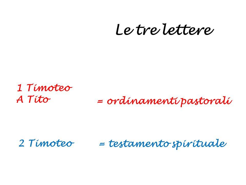 Le tre lettere 1 Timoteo A Tito = ordinamenti pastorali 2 Timoteo