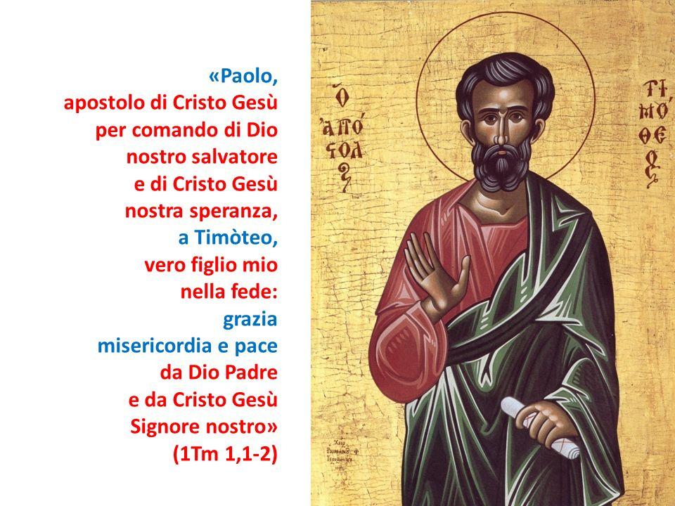 «Paolo, apostolo di Cristo Gesù. per comando di Dio. nostro salvatore. e di Cristo Gesù. nostra speranza,