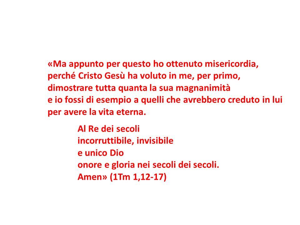 «Ma appunto per questo ho ottenuto misericordia,