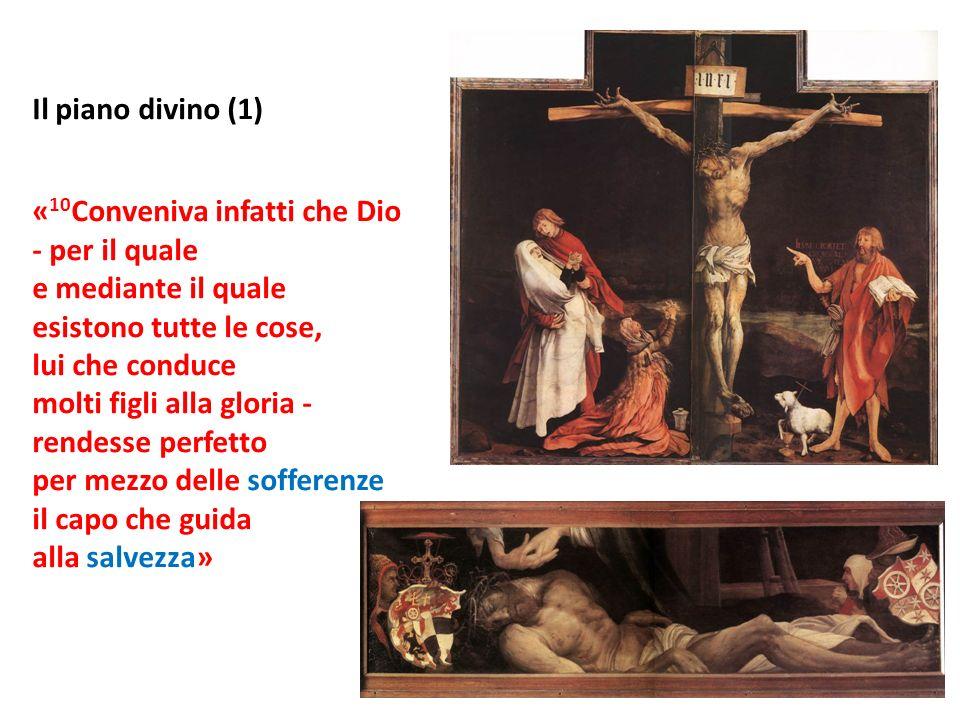 Il piano divino (1) «10Conveniva infatti che Dio. - per il quale. e mediante il quale. esistono tutte le cose,