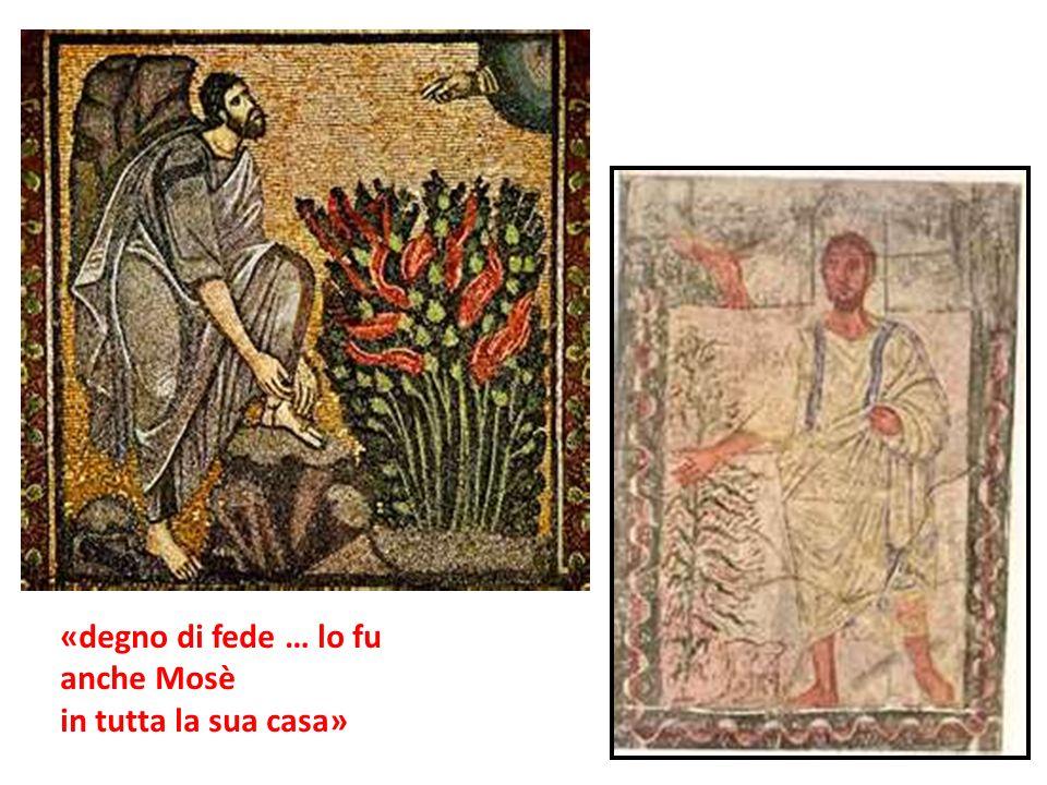 «degno di fede … lo fu anche Mosè in tutta la sua casa»