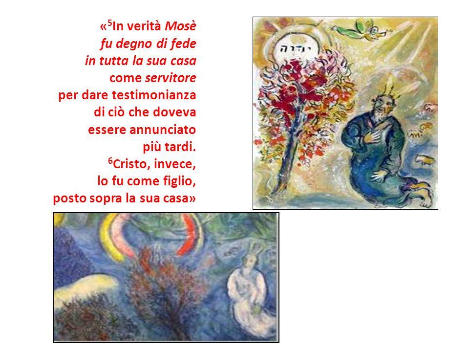 «5In verità Mosè fu degno di fede. in tutta la sua casa. come servitore. per dare testimonianza.