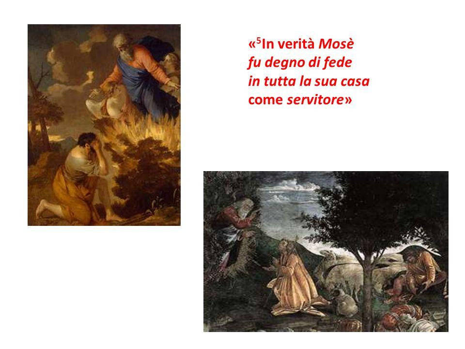 «5In verità Mosè fu degno di fede in tutta la sua casa come servitore»