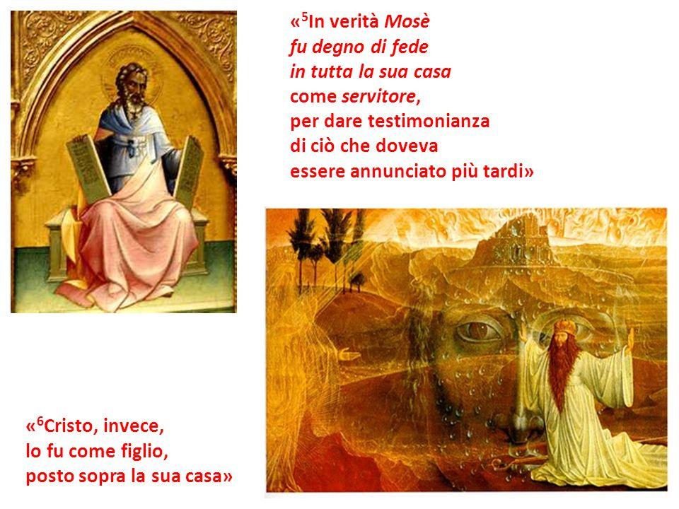 «5In verità Mosè fu degno di fede. in tutta la sua casa. come servitore, per dare testimonianza.
